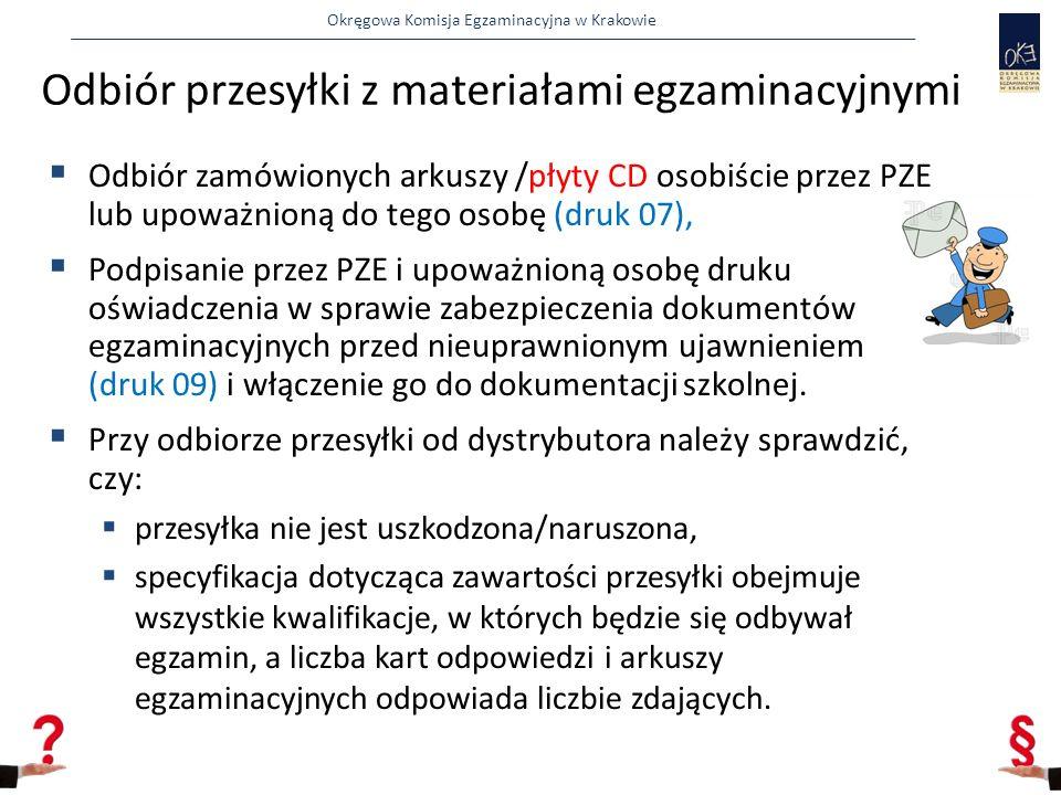 Okręgowa Komisja Egzaminacyjna w Krakowie  Odbiór zamówionych arkuszy /płyty CD osobiście przez PZE lub upoważnioną do tego osobę (druk 07),  Podpisanie przez PZE i upoważnioną osobę druku oświadczenia w sprawie zabezpieczenia dokumentów egzaminacyjnych przed nieuprawnionym ujawnieniem (druk 09) i włączenie go do dokumentacji szkolnej.