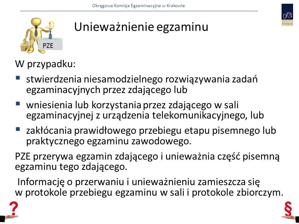 Okręgowa Komisja Egzaminacyjna w Krakowie W przypadku:  stwierdzenia niesamodzielnego rozwiązywania zadań egzaminacyjnych przez zdającego lub  wniesienia lub korzystania przez zdającego w sali egzaminacyjnej z urządzenia telekomunikacyjnego, lub  zakłócania prawidłowego przebiegu etapu pisemnego lub praktycznego egzaminu zawodowego.