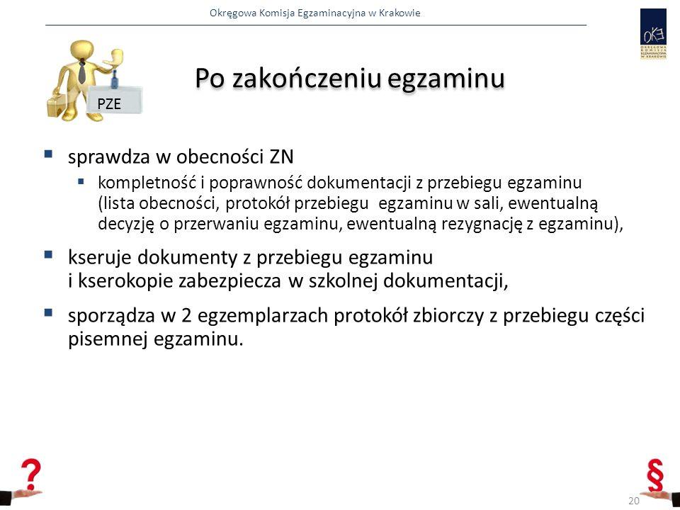 Okręgowa Komisja Egzaminacyjna w Krakowie Po zakończeniu egzaminu  sprawdza w obecności ZN  kompletność i poprawność dokumentacji z przebiegu egzaminu (lista obecności, protokół przebiegu egzaminu w sali, ewentualną decyzję o przerwaniu egzaminu, ewentualną rezygnację z egzaminu),  kseruje dokumenty z przebiegu egzaminu i kserokopie zabezpiecza w szkolnej dokumentacji,  sporządza w 2 egzemplarzach protokół zbiorczy z przebiegu części pisemnej egzaminu.