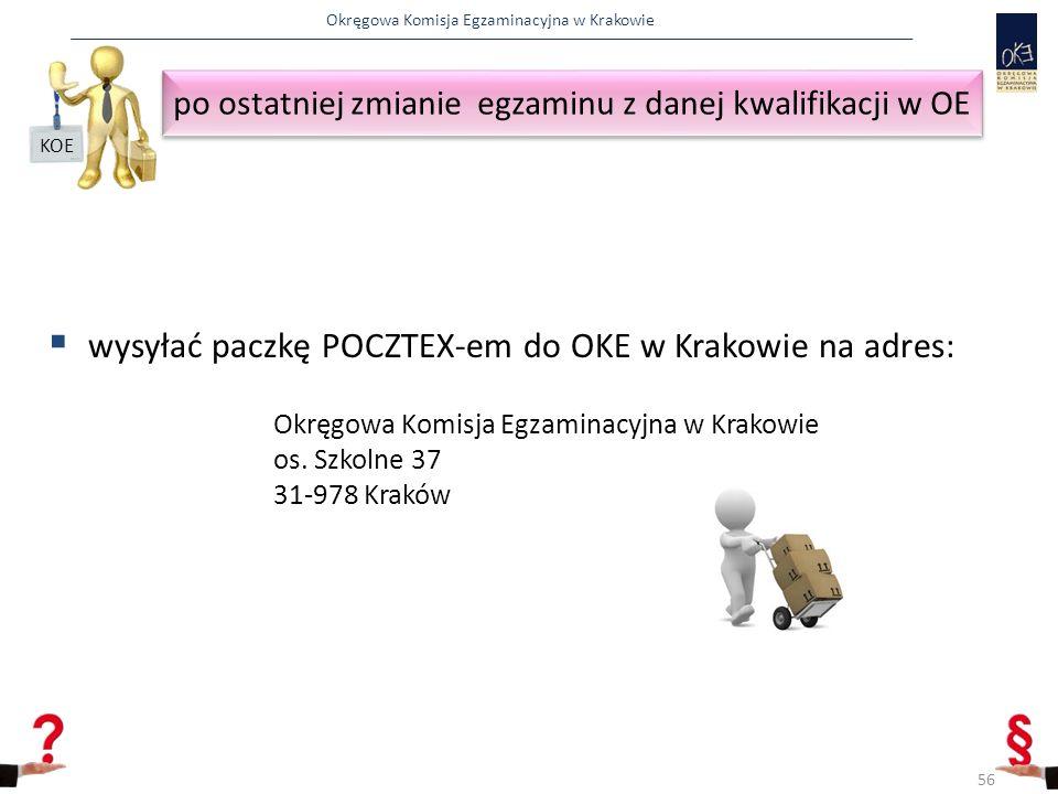 Okręgowa Komisja Egzaminacyjna w Krakowie  wysyłać paczkę POCZTEX-em do OKE w Krakowie na adres: Okręgowa Komisja Egzaminacyjna w Krakowie os.