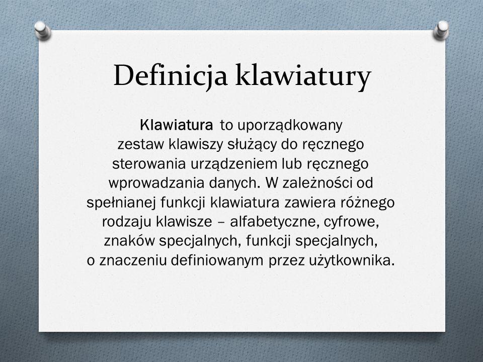 Definicja klawiatury Klawiatura to uporządkowany zestaw klawiszy służący do ręcznego sterowania urządzeniem lub ręcznego wprowadzania danych.
