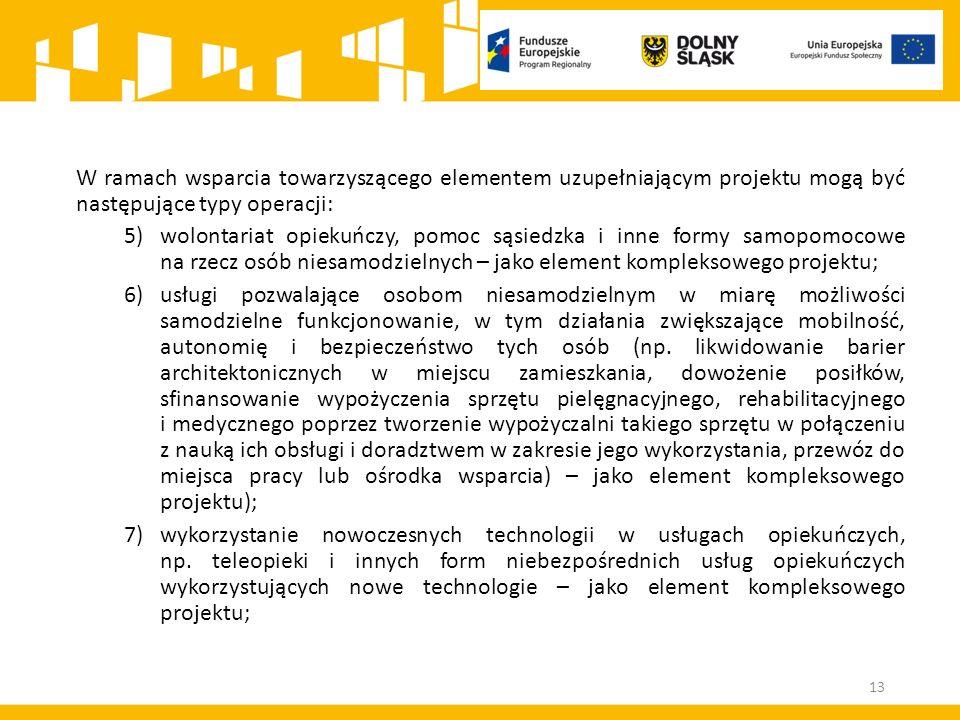 W ramach wsparcia towarzyszącego elementem uzupełniającym projektu mogą być następujące typy operacji: 5)wolontariat opiekuńczy, pomoc sąsiedzka i inn