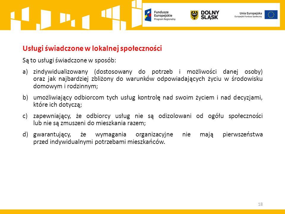 18 Usługi świadczone w lokalnej społeczności Są to usługi świadczone w sposób: a)zindywidualizowany (dostosowany do potrzeb i możliwości danej osoby)
