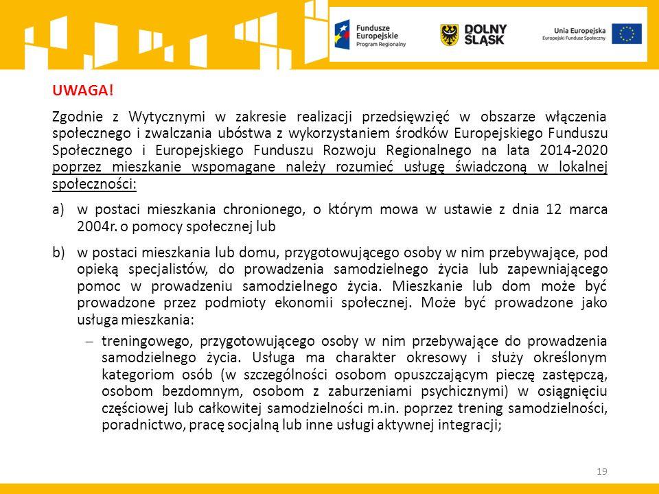 UWAGA! Zgodnie z Wytycznymi w zakresie realizacji przedsięwzięć w obszarze włączenia społecznego i zwalczania ubóstwa z wykorzystaniem środków Europej