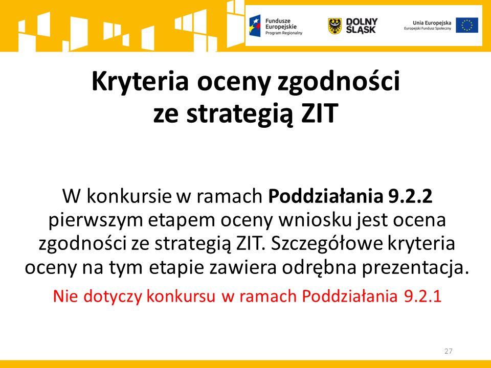 W konkursie w ramach Poddziałania 9.2.2 pierwszym etapem oceny wniosku jest ocena zgodności ze strategią ZIT. Szczegółowe kryteria oceny na tym etapie