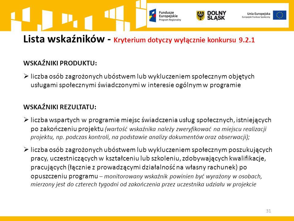 Lista wskaźników - Kryterium dotyczy wyłącznie konkursu 9.2.1 WSKAŹNIKI PRODUKTU:  liczba osób zagrożonych ubóstwem lub wykluczeniem społecznym objęt