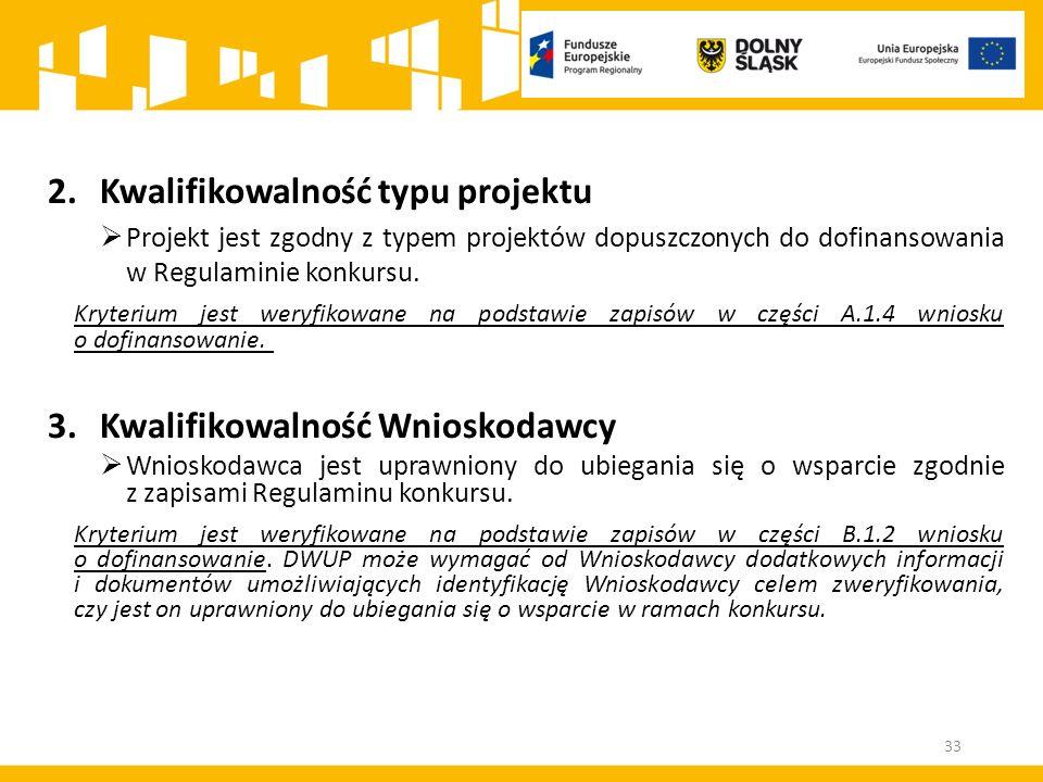 33 2.Kwalifikowalność typu projektu  Projekt jest zgodny z typem projektów dopuszczonych do dofinansowania w Regulaminie konkursu. Kryterium jest wer