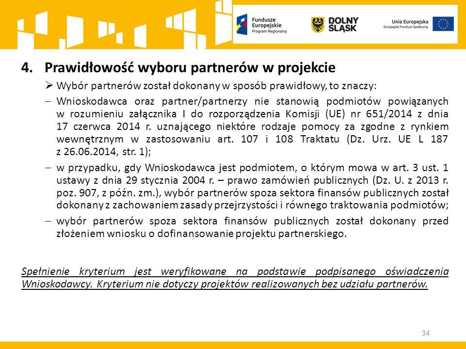 34 4.Prawidłowość wyboru partnerów w projekcie  Wybór partnerów został dokonany w sposób prawidłowy, to znaczy:  Wnioskodawca oraz partner/partnerzy
