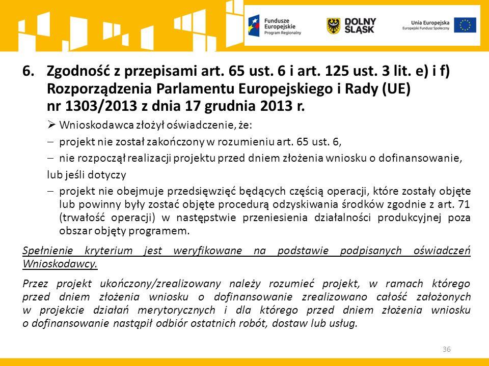 36 6.Zgodność z przepisami art. 65 ust. 6 i art. 125 ust. 3 lit. e) i f) Rozporządzenia Parlamentu Europejskiego i Rady (UE) nr 1303/2013 z dnia 17 gr