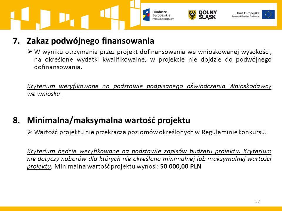 37 7.Zakaz podwójnego finansowania  W wyniku otrzymania przez projekt dofinansowania we wnioskowanej wysokości, na określone wydatki kwalifikowalne,