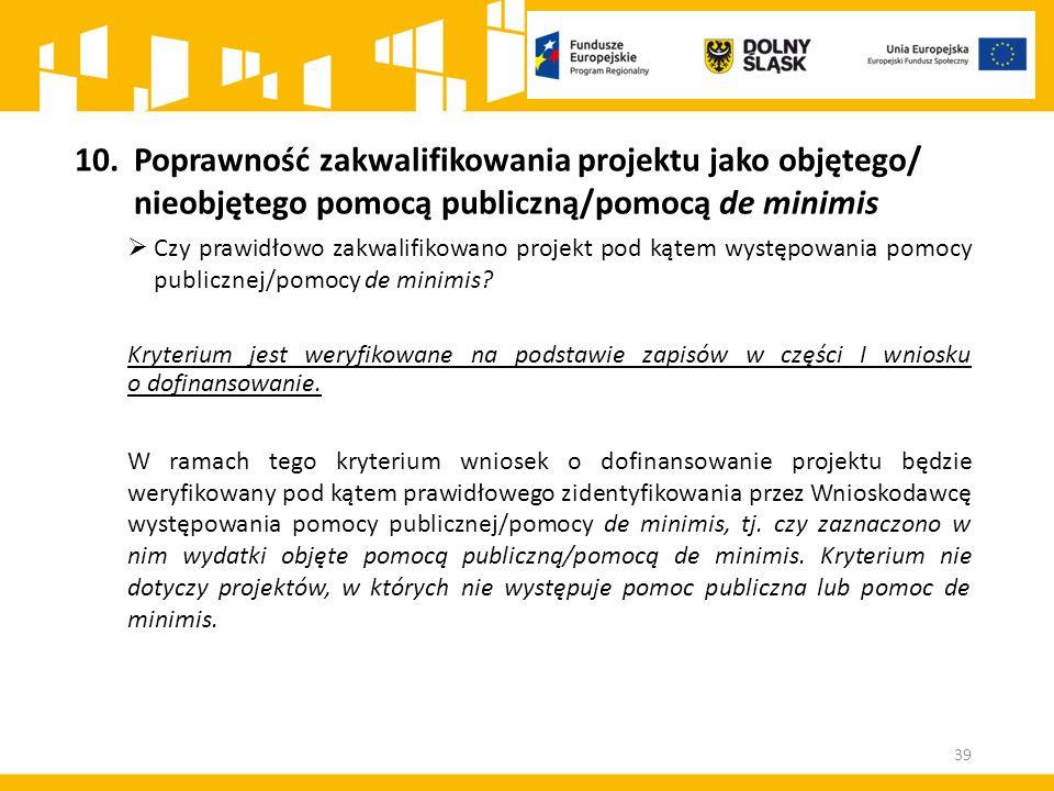 10.Poprawność zakwalifikowania projektu jako objętego/ nieobjętego pomocą publiczną/pomocą de minimis  Czy prawidłowo zakwalifikowano projekt pod kąt