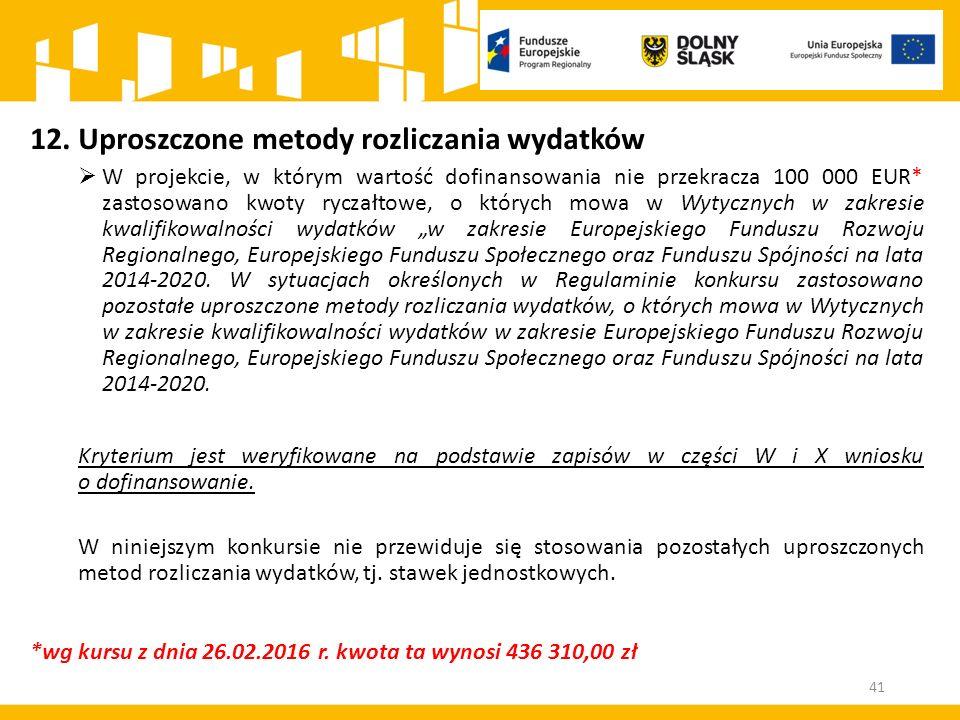 41 12.Uproszczone metody rozliczania wydatków  W projekcie, w którym wartość dofinansowania nie przekracza 100 000 EUR* zastosowano kwoty ryczałtowe,