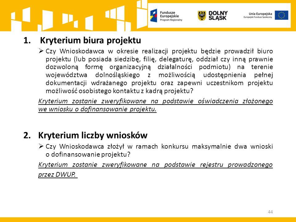 1.Kryterium biura projektu  Czy Wnioskodawca w okresie realizacji projektu będzie prowadził biuro projektu (lub posiada siedzibę, filię, delegaturę,