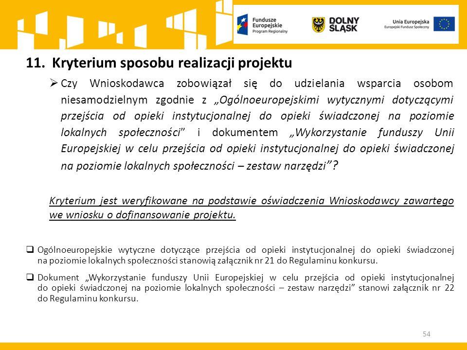 """11.Kryterium sposobu realizacji projektu  Czy Wnioskodawca zobowiązał się do udzielania wsparcia osobom niesamodzielnym zgodnie z """"Ogólnoeuropejskimi"""
