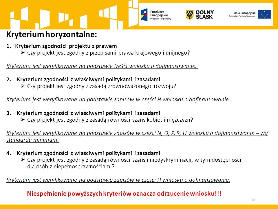 57 Kryterium horyzontalne: 1.Kryterium zgodności projektu z prawem  Czy projekt jest zgodny z przepisami prawa krajowego i unijnego? Kryterium jest w