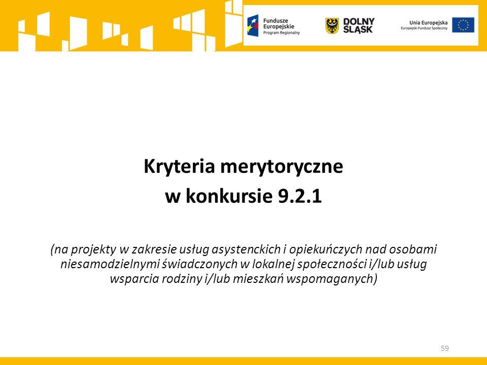Kryteria merytoryczne w konkursie 9.2.1 (na projekty w zakresie usług asystenckich i opiekuńczych nad osobami niesamodzielnymi świadczonych w lokalnej