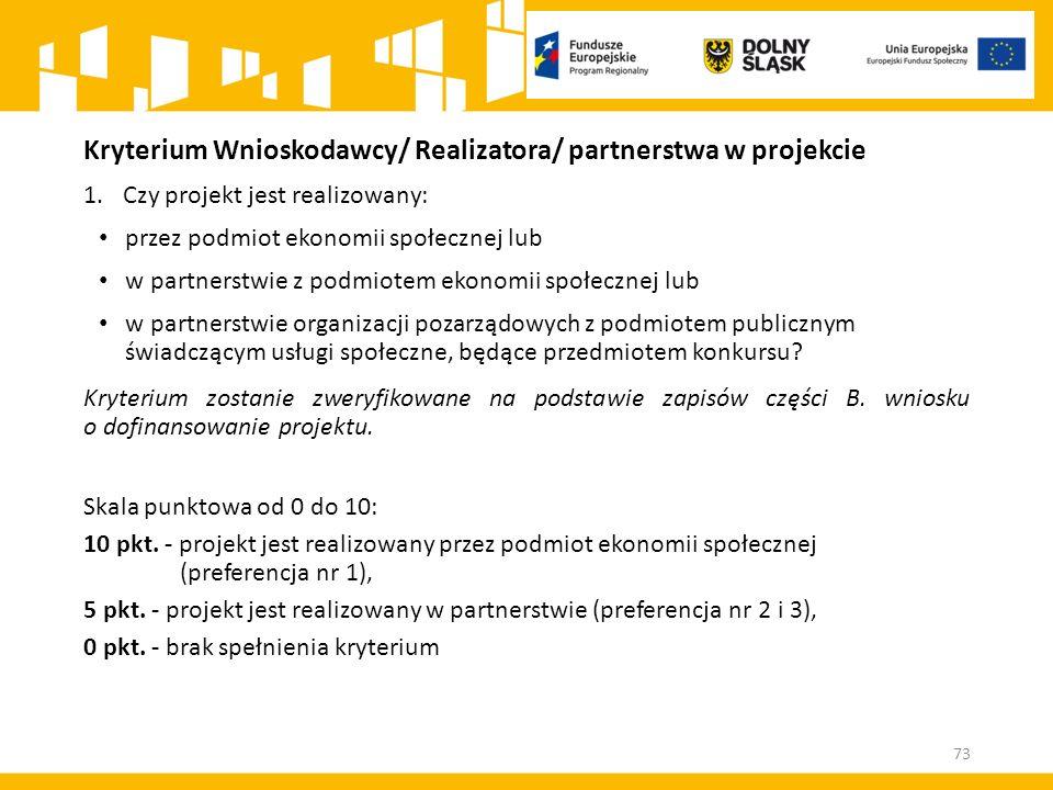 Kryterium Wnioskodawcy/ Realizatora/ partnerstwa w projekcie 1.Czy projekt jest realizowany: przez podmiot ekonomii społecznej lub w partnerstwie z po