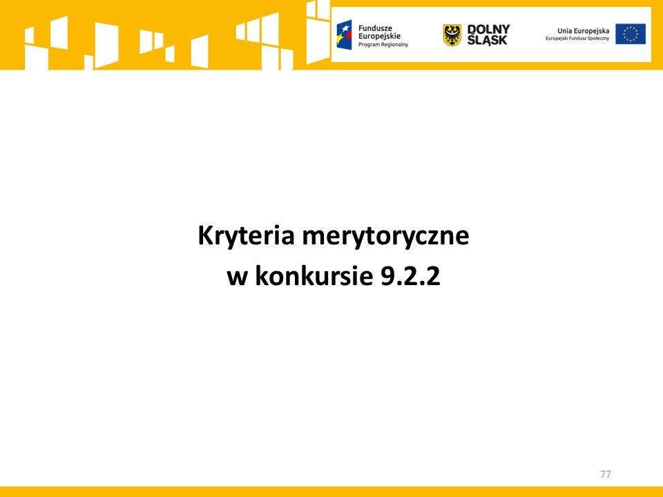 77 Kryteria merytoryczne w konkursie 9.2.2
