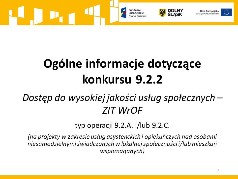 Ogólne informacje dotyczące konkursu 9.2.2 Dostęp do wysokiej jakości usług społecznych – ZIT WrOF typ operacji 9.2.A. i/lub 9.2.C. (na projekty w zak