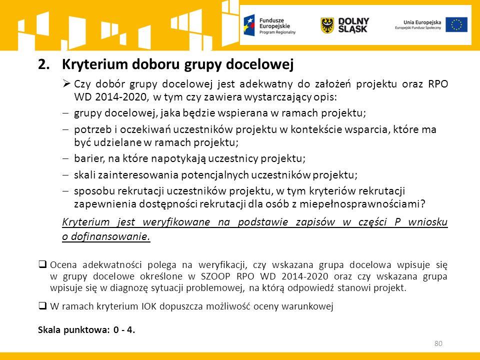 80 2.Kryterium doboru grupy docelowej  Czy dobór grupy docelowej jest adekwatny do założeń projektu oraz RPO WD 2014-2020, w tym czy zawiera wystarcz