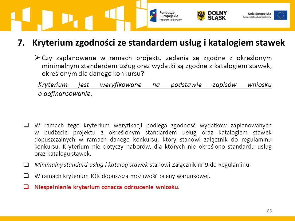 85 7.Kryterium zgodności ze standardem usług i katalogiem stawek  Czy zaplanowane w ramach projektu zadania są zgodne z określonym minimalnym standar