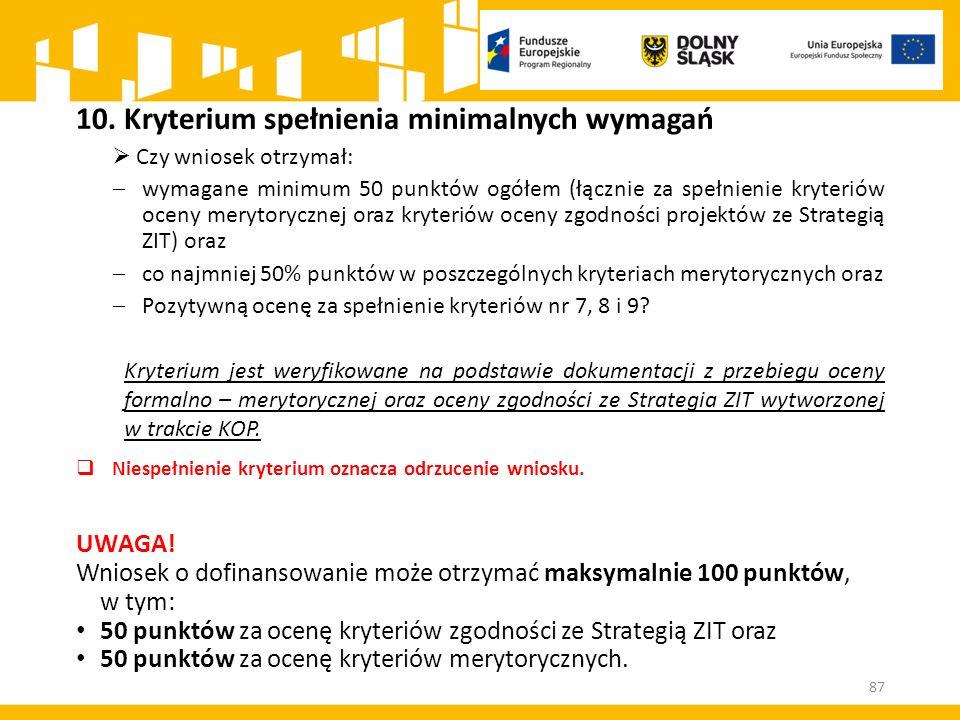 87 10.Kryterium spełnienia minimalnych wymagań  Czy wniosek otrzymał:  wymagane minimum 50 punktów ogółem (łącznie za spełnienie kryteriów oceny mer