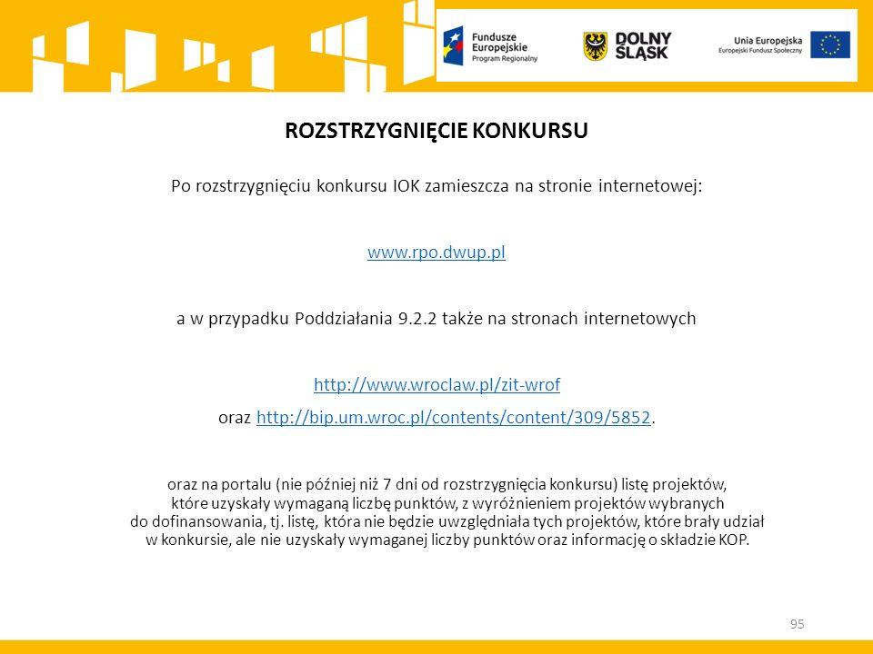 ROZSTRZYGNIĘCIE KONKURSU Po rozstrzygnięciu konkursu IOK zamieszcza na stronie internetowej: www.rpo.dwup.pl a w przypadku Poddziałania 9.2.2 także na
