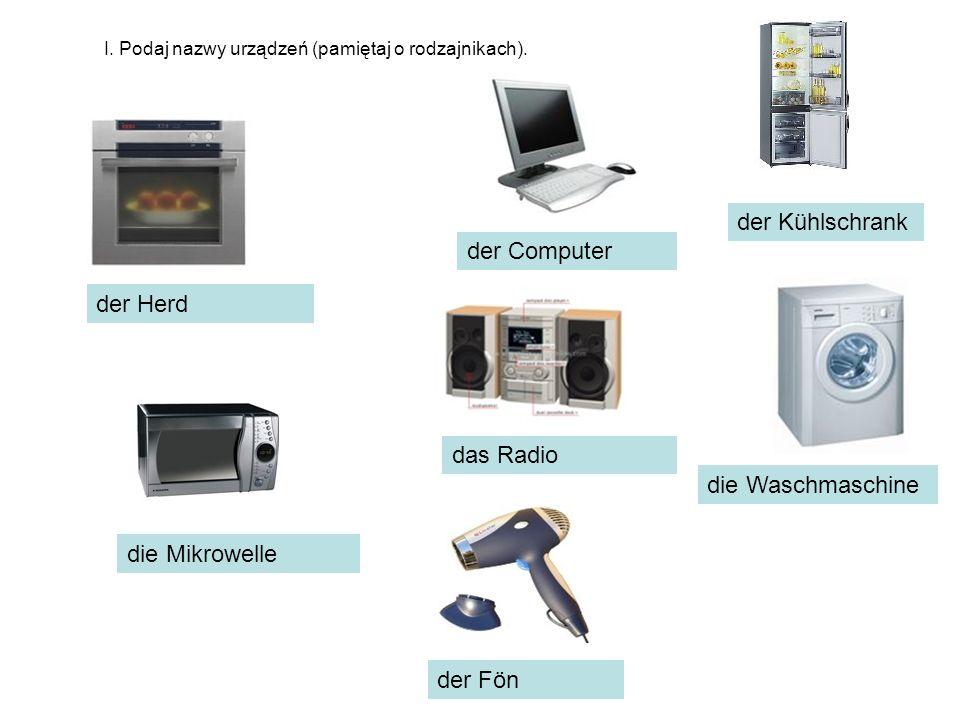 die Mikrowelle das Radio der Computer der Herd der Fön die Waschmaschine der Kühlschrank I.