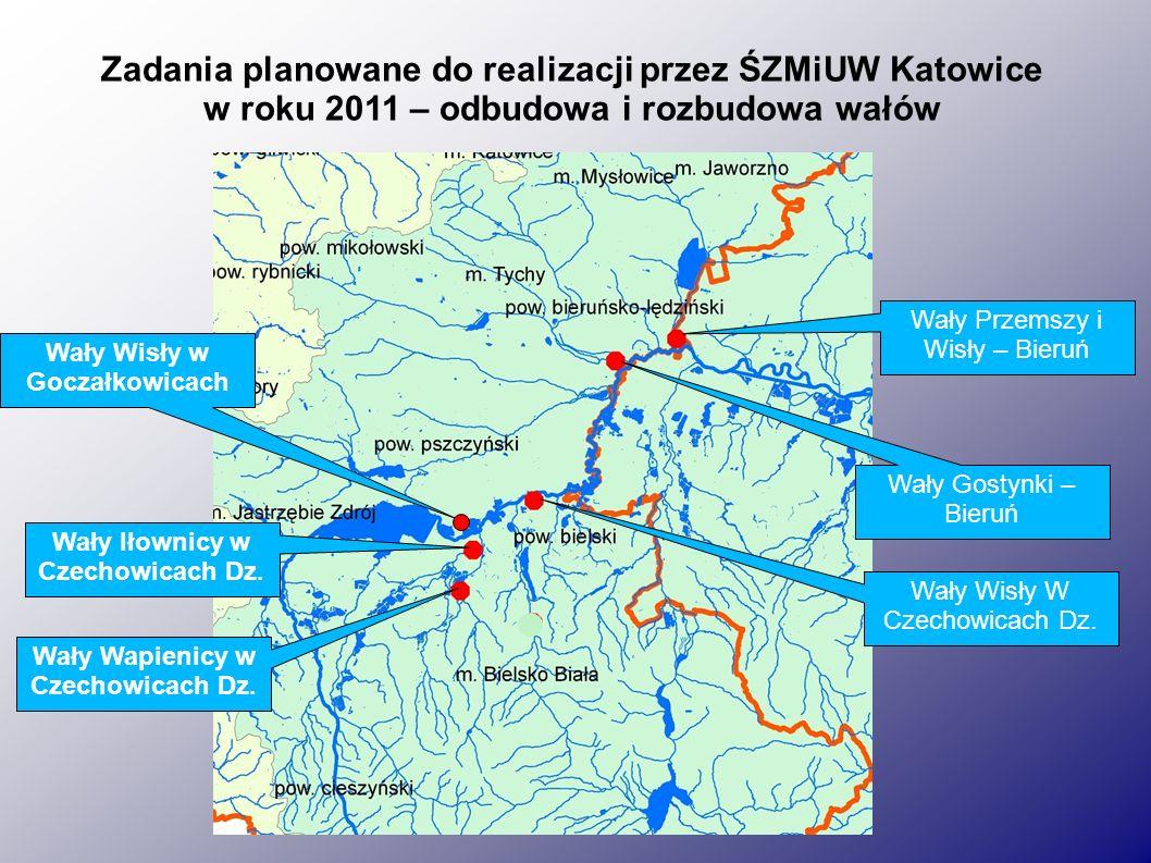 Zadania planowane do realizacji przez ŚZMiUW Katowice w roku 2011 – odbudowa i rozbudowa wałów Wały Przemszy i Wisły – Bieruń Wały Gostynki – Bieruń Wały Wisły W Czechowicach Dz.