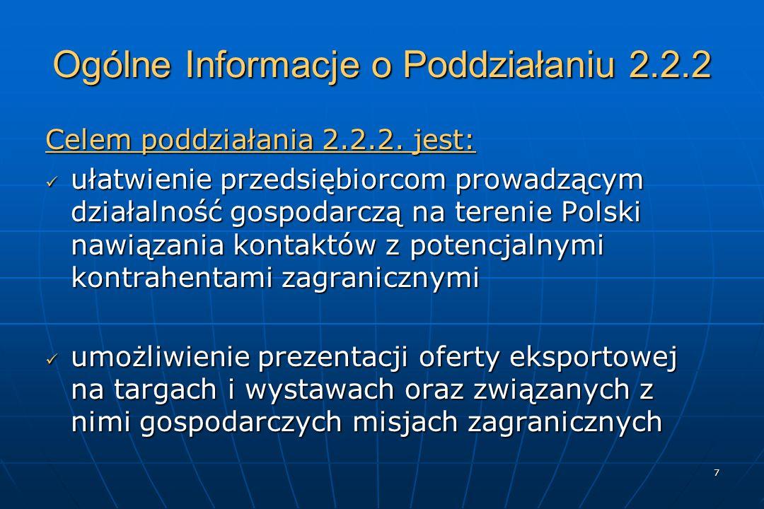 8 Podmioty uprawnione do ubiegania się o dofinansowanie W ramach Poddziałania 2.2.2 dofinansowanie udzielane jest przedsiębiorcom – mikro- małym, średnim i dużym - którzy prowadzą działalność gospodarczą na terenie Polski.