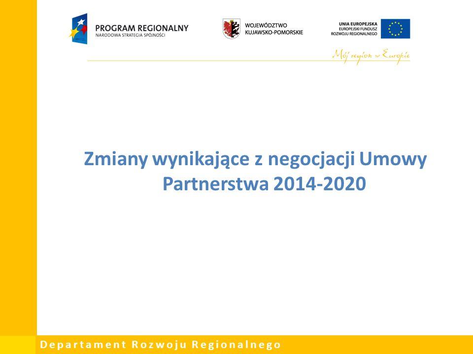 Departament Rozwoju Regionalnego Zmiany wynikające z negocjacji Umowy Partnerstwa 2014-2020