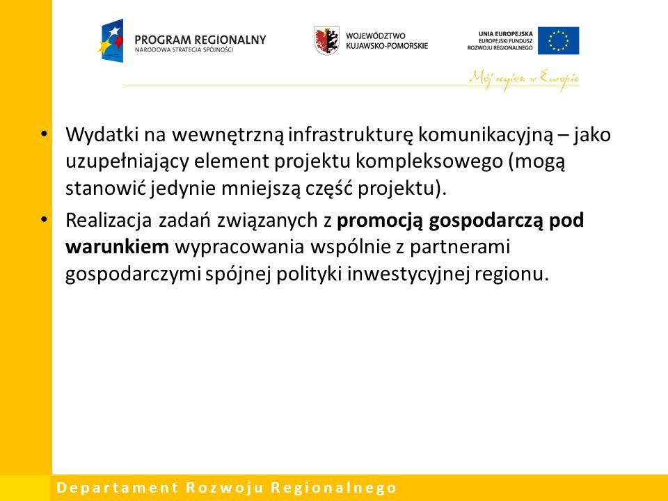 Departament Rozwoju Regionalnego Wydatki na wewnętrzną infrastrukturę komunikacyjną – jako uzupełniający element projektu kompleksowego (mogą stanowić jedynie mniejszą część projektu).