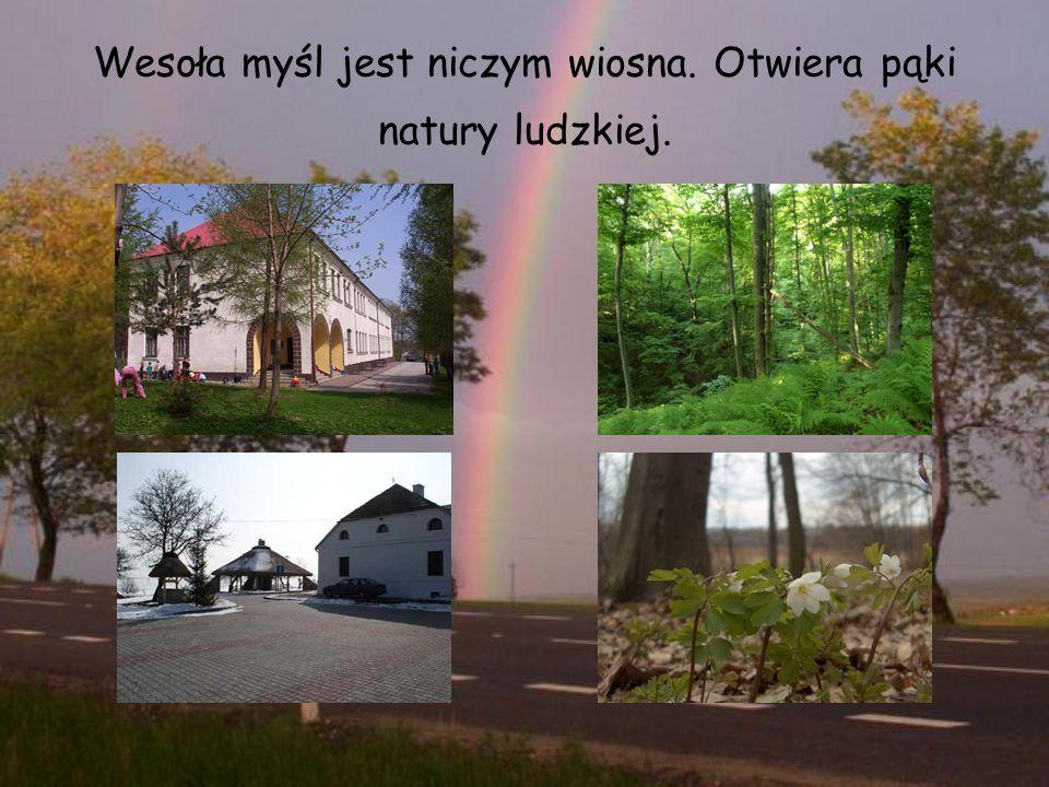 Wesoła myśl jest niczym wiosna. Otwiera pąki natury ludzkiej.