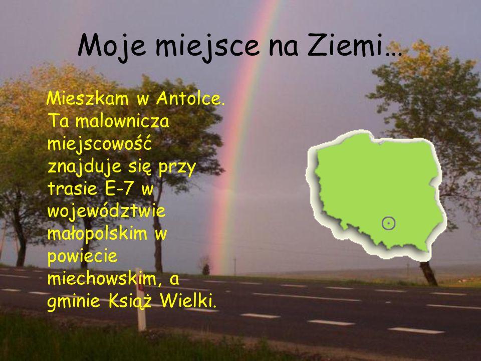 Moje miejsce na Ziemi… Mieszkam w Antolce.