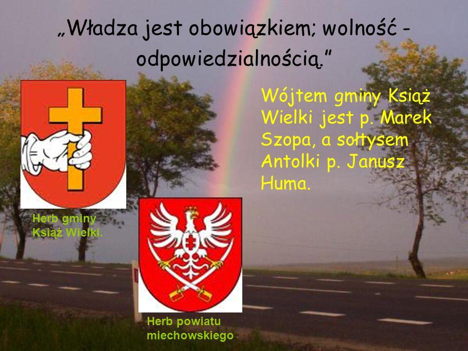 """""""Władza jest obowiązkiem; wolność - odpowiedzialnością. Wójtem gminy Książ Wielki jest p."""