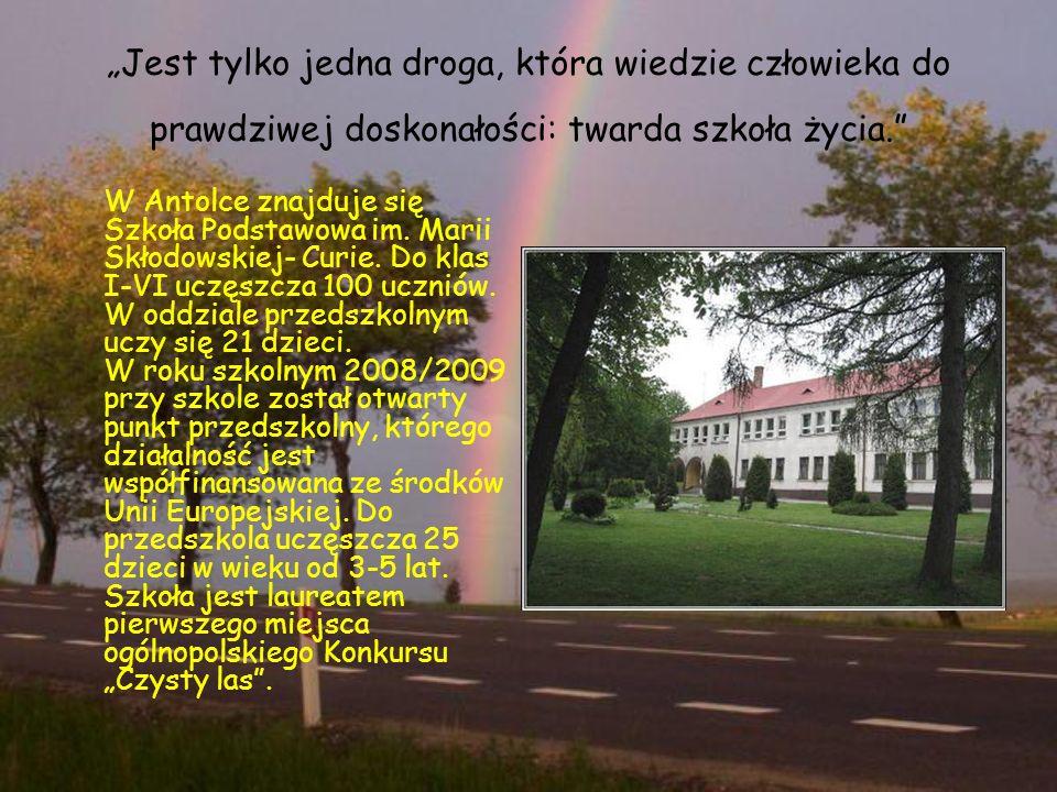 """""""Jest tylko jedna droga, która wiedzie człowieka do prawdziwej doskonałości: twarda szkoła życia. W Antolce znajduje się Szkoła Podstawowa im."""