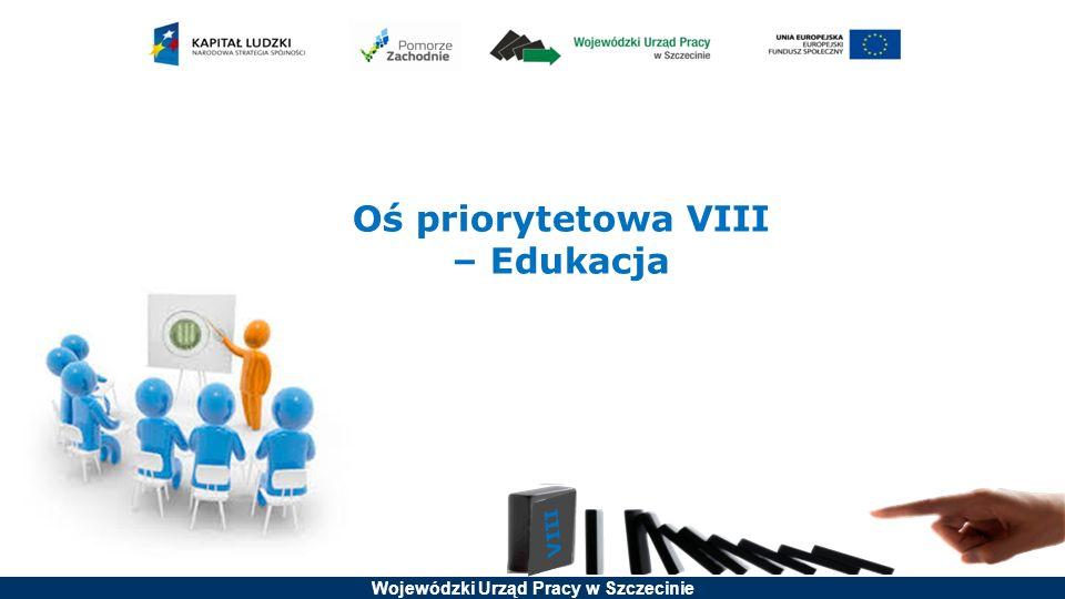 Wojewódzki Urząd Pracy w Szczecinie Oś priorytetowa VIII – Edukacja
