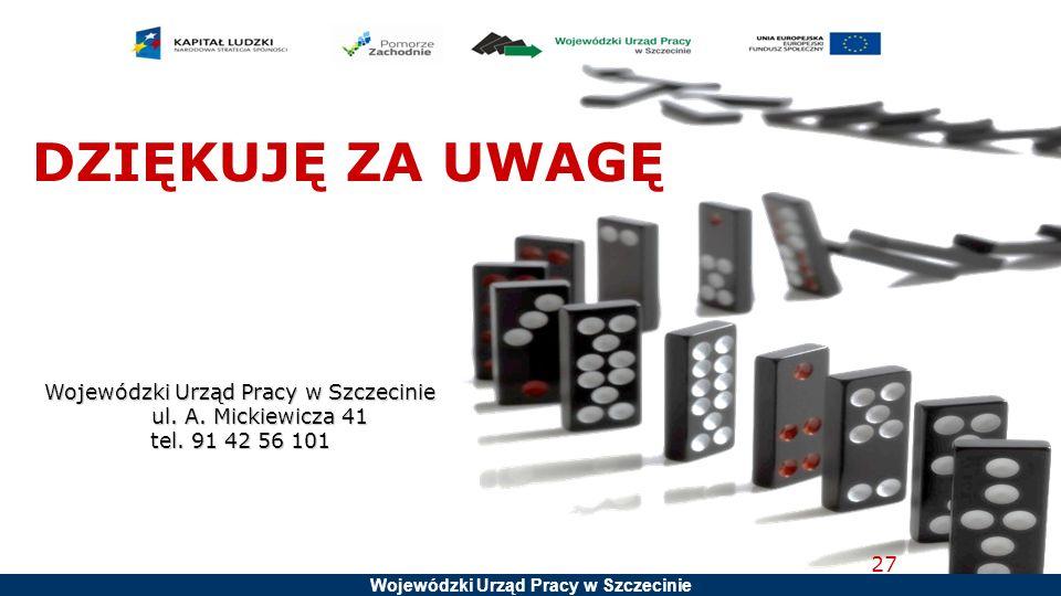DZIĘKUJĘ ZA UWAGĘ Wojewódzki Urząd Pracy w Szczecinie ul.