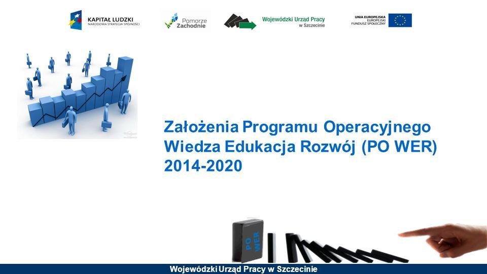 Wojewódzki Urząd Pracy w Szczecinie Założenia Programu Operacyjnego Wiedza Edukacja Rozwój (PO WER) 2014-2020