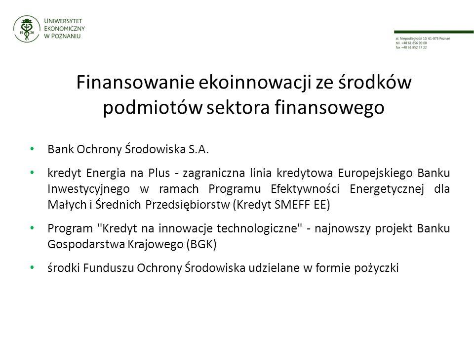 Finansowanie ekoinnowacji ze środków podmiotów sektora finansowego Bank Ochrony Środowiska S.A.