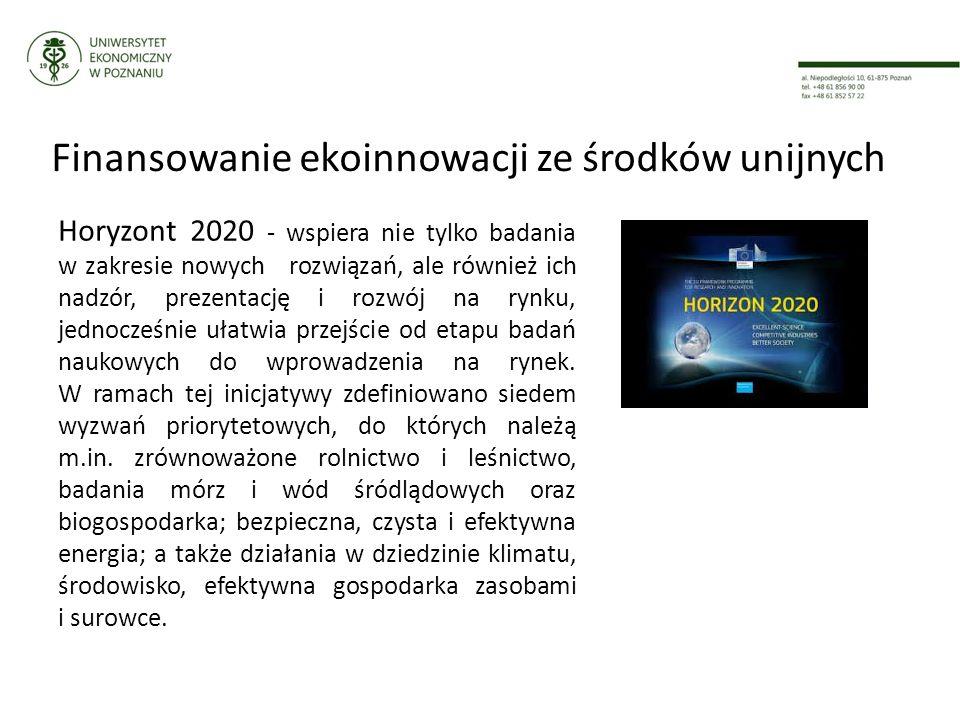 Finansowanie ekoinnowacji ze środków unijnych Horyzont 2020 - wspiera nie tylko badania w zakresie nowych rozwiązań, ale również ich nadzór, prezentację i rozwój na rynku, jednocześnie ułatwia przejście od etapu badań naukowych do wprowadzenia na rynek.