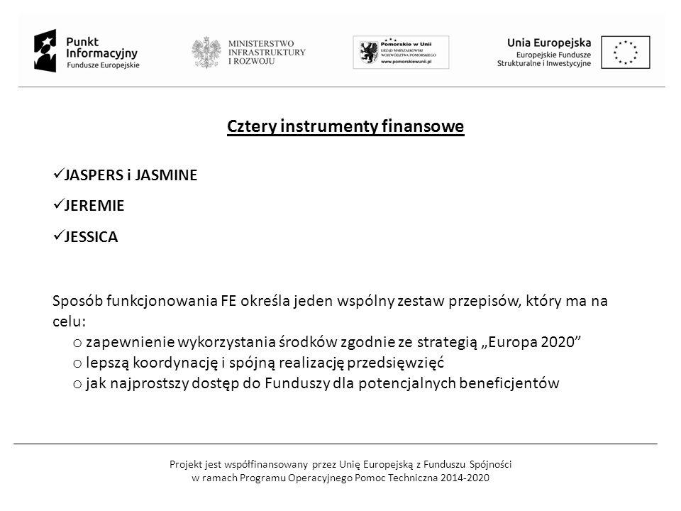 """Projekt jest współfinansowany przez Unię Europejską z Funduszu Spójności w ramach Programu Operacyjnego Pomoc Techniczna 2014-2020 Cztery instrumenty finansowe JASPERS i JASMINE JEREMIE JESSICA Sposób funkcjonowania FE określa jeden wspólny zestaw przepisów, który ma na celu: o zapewnienie wykorzystania środków zgodnie ze strategią """"Europa 2020 o lepszą koordynację i spójną realizację przedsięwzięć o jak najprostszy dostęp do Funduszy dla potencjalnych beneficjentów"""