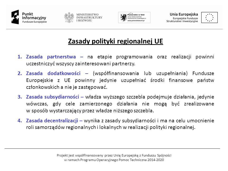 Projekt jest współfinansowany przez Unię Europejską z Funduszu Spójności w ramach Programu Operacyjnego Pomoc Techniczna 2014-2020 Zasady polityki regionalnej UE 1.Zasada partnerstwa – na etapie programowania oraz realizacji powinni uczestniczyć wszyscy zainteresowani partnerzy.