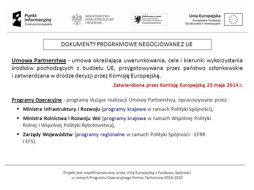 Projekt jest współfinansowany przez Unię Europejską z Funduszu Spójności w ramach Programu Operacyjnego Pomoc Techniczna 2014-2020 DOKUMENTY PROGRAMOWE NEGOCJOWANE Z UE Umowa Partnerstwa - umowa określająca uwarunkowania, cele i kierunki wykorzystania środków pochodzących z budżetu UE, przygotowywana przez państwo członkowskie i zatwierdzana w drodze decyzji przez Komisję Europejską.