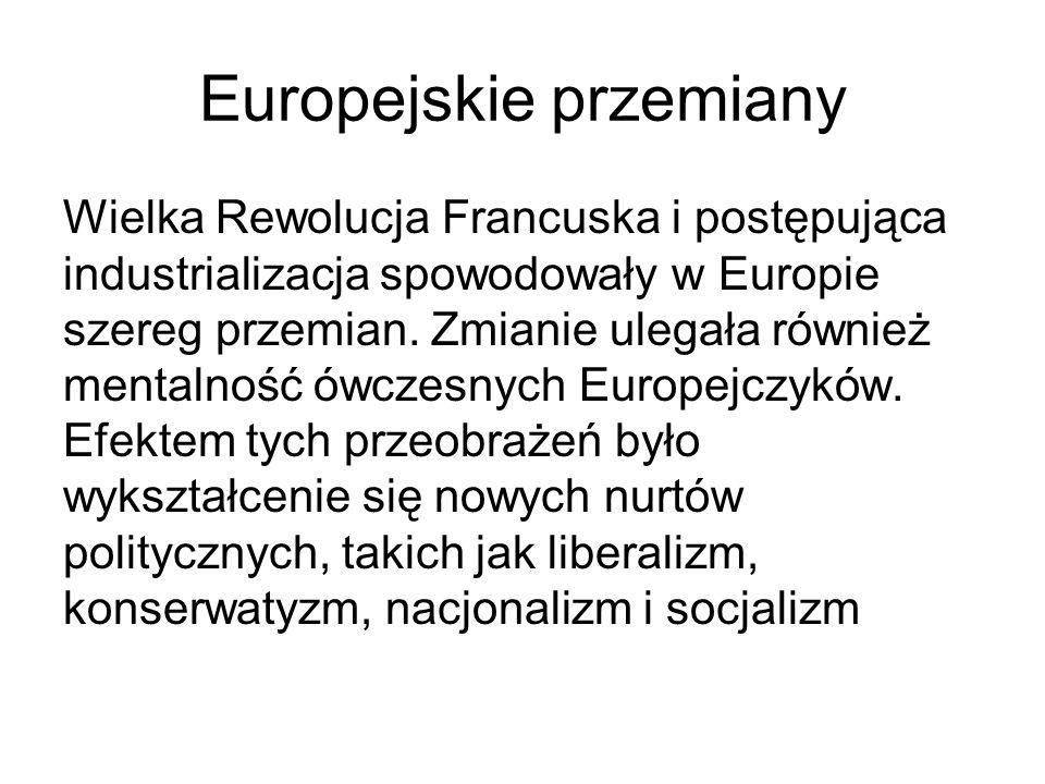 Europejskie przemiany Wielka Rewolucja Francuska i postępująca industrializacja spowodowały w Europie szereg przemian. Zmianie ulegała również mentaln