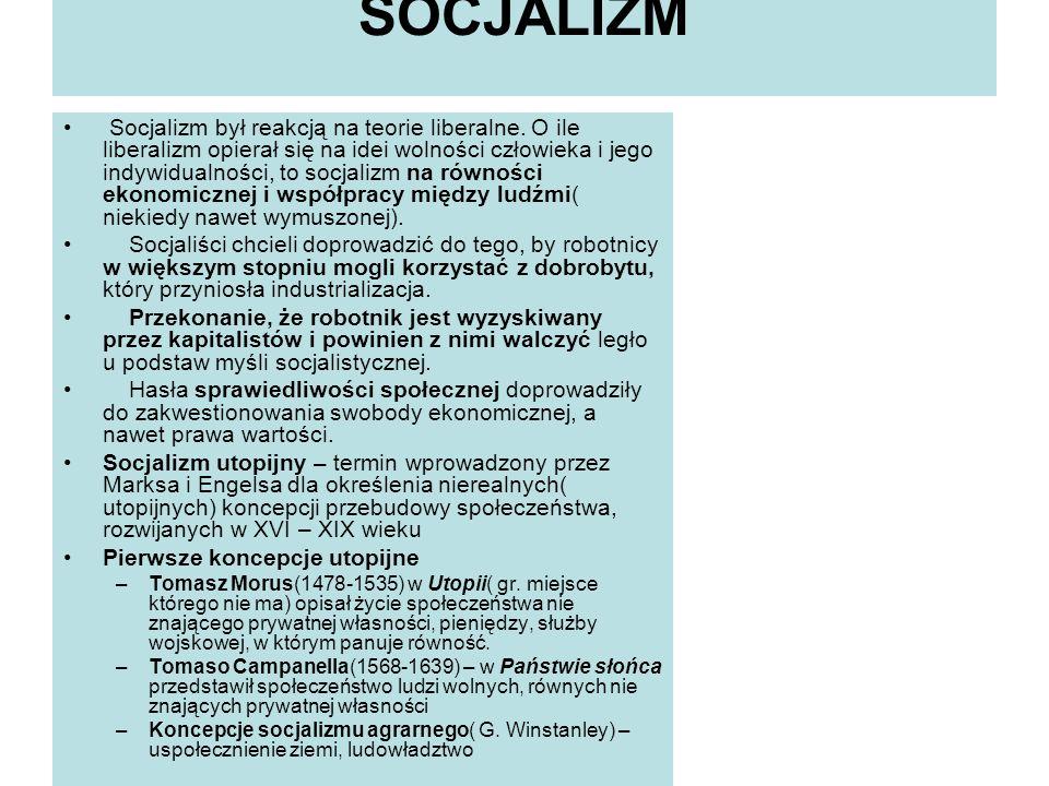 SOCJALIZM Socjalizm był reakcją na teorie liberalne. O ile liberalizm opierał się na idei wolności człowieka i jego indywidualności, to socjalizm na r