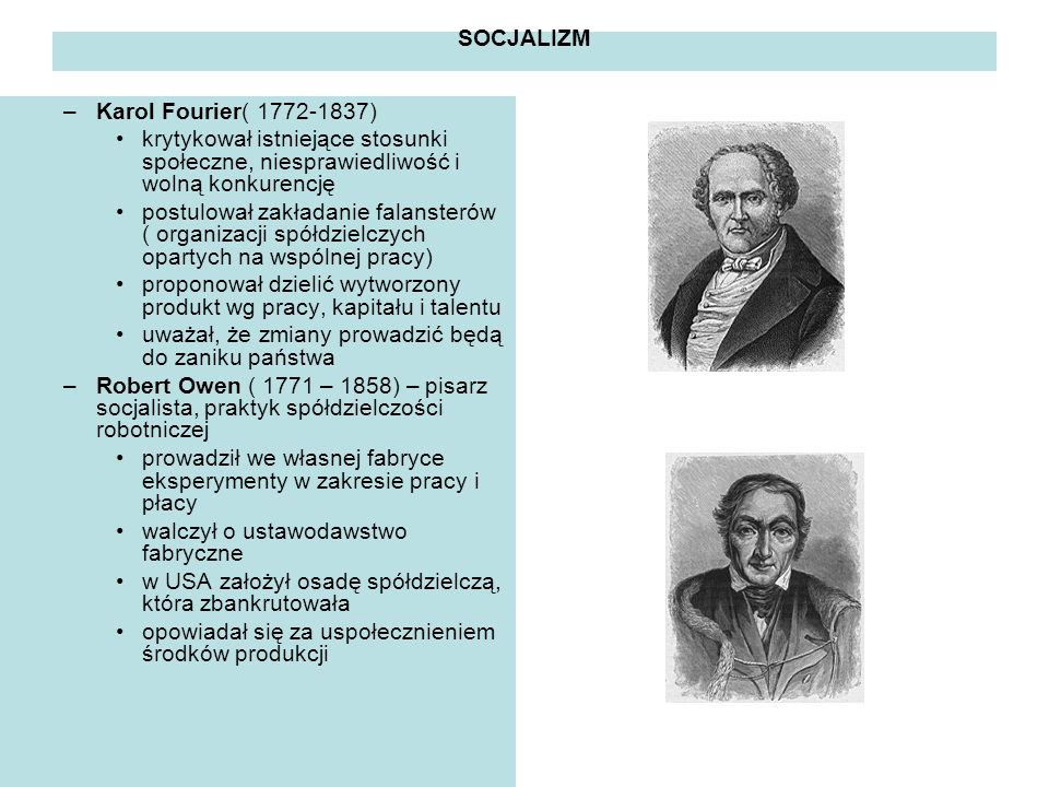 SOCJALIZM –Karol Fourier( 1772-1837) krytykował istniejące stosunki społeczne, niesprawiedliwość i wolną konkurencję postulował zakładanie falansterów