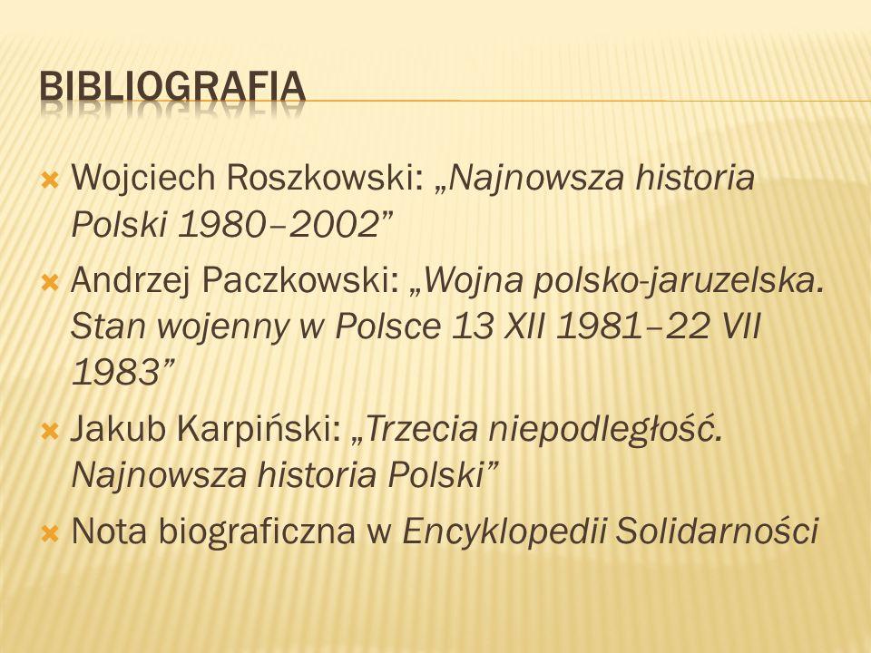 """ Wojciech Roszkowski: """"Najnowsza historia Polski 1980–2002  Andrzej Paczkowski: """"Wojna polsko-jaruzelska."""