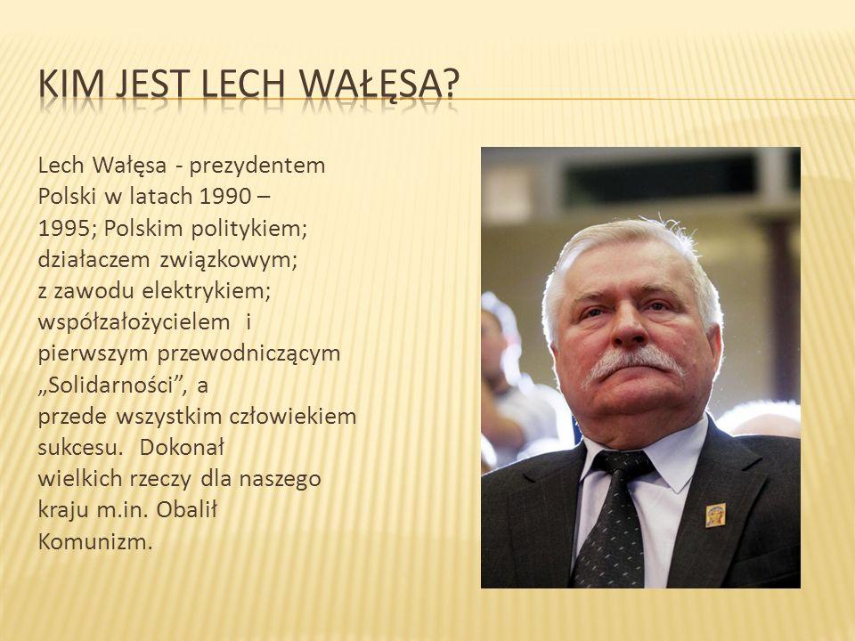 """Lech Wałęsa - prezydentem Polski w latach 1990 – 1995; Polskim politykiem; działaczem związkowym; z zawodu elektrykiem; współzałożycielem i pierwszym przewodniczącym """"Solidarności , a przede wszystkim człowiekiem sukcesu."""