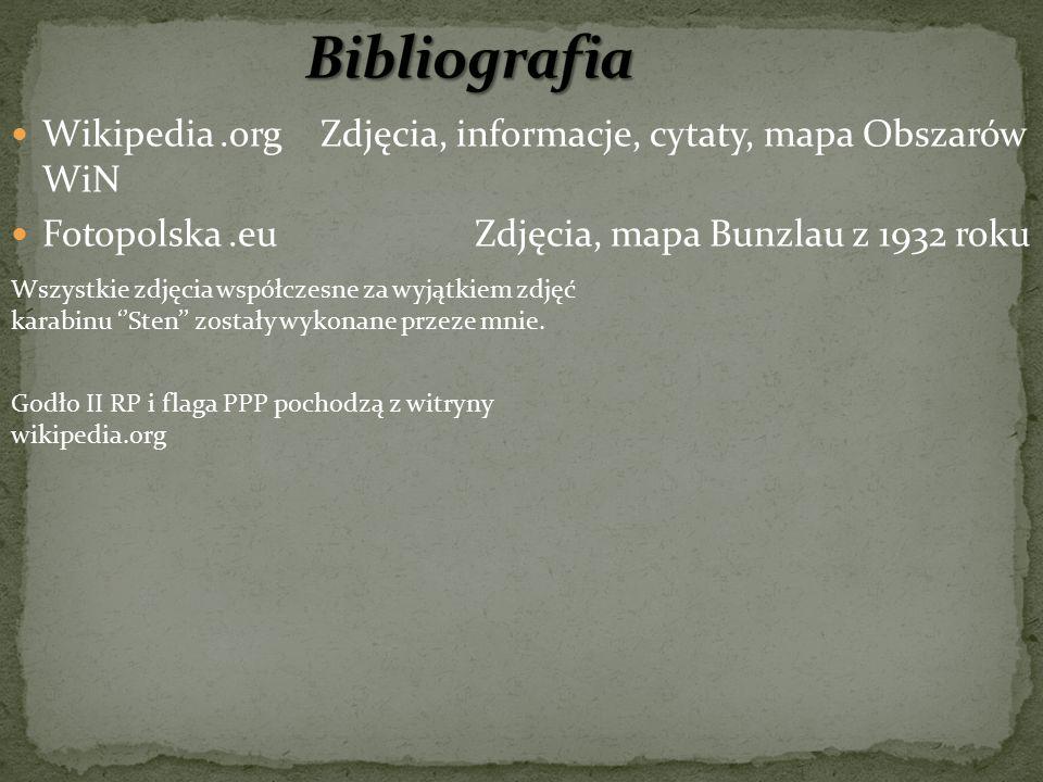 Wikipedia.org Zdjęcia, informacje, cytaty, mapa Obszarów WiN Fotopolska.eu Zdjęcia, mapa Bunzlau z 1932 roku Wszystkie zdjęcia współczesne za wyjątkiem zdjęć karabinu ''Sten'' zostały wykonane przeze mnie.